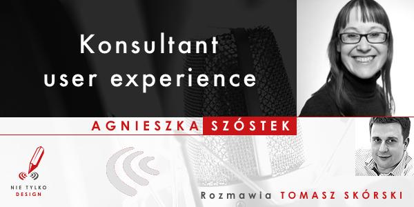 Praca w roli konsultanta user experience - Rozmowa z Agnieszką Szóstek